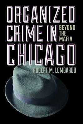 Organized Crime in Chicago By Lombardo, Robert M.