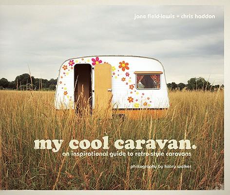 My Cool Caravan By Field-lewis, Jane/ Haddon, Chris/ Walker, Hilary (PHT)